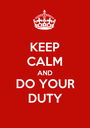 KEEP CALM AND DO YOUR DUTY - Personalised Poster A1 size