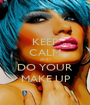 KEEP CALM AND DO YOUR MAKE UP - Personalised Poster A1 size
