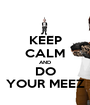 KEEP CALM AND DO YOUR MEEZ - Personalised Poster A1 size