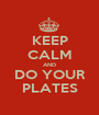 KEEP CALM AND DO YOUR PLATES - Personalised Poster A1 size