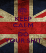KEEP CALM AND DO YOUR SHIT - Personalised Poster A1 size