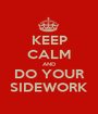 KEEP CALM AND DO YOUR SIDEWORK - Personalised Poster A1 size