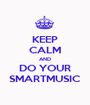 KEEP CALM AND DO YOUR SMARTMUSIC - Personalised Poster A1 size