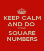 KEEP CALM  AND DO  YOUR  SQUARE NUMBERS - Personalised Poster A1 size