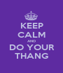 KEEP CALM AND DO YOUR THANG - Personalised Poster A1 size
