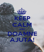 KEEP CALM AND DOAMNE AJUTA! - Personalised Poster A1 size