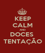 KEEP CALM AND DOCES  TENTAÇÃO - Personalised Poster A1 size