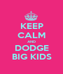 KEEP CALM AND DODGE BIG KIDS - Personalised Poster A1 size