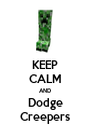 KEEP CALM AND Dodge Creepers - Personalised Poster A1 size