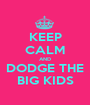 KEEP CALM AND DODGE THE BIG KIDS - Personalised Poster A1 size