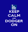 KEEP CALM AND DODGER ON - Personalised Poster A1 size