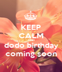 KEEP CALM AND dodo birthday coming soon - Personalised Poster A1 size