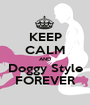KEEP CALM AND Doggy Style FOREVER - Personalised Poster A1 size