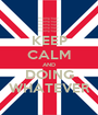 KEEP CALM AND DOING WHATEVER - Personalised Poster A1 size