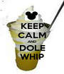 KEEP CALM AND DOLE WHIP - Personalised Poster A1 size