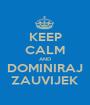 KEEP CALM AND DOMINIRAJ ZAUVIJEK - Personalised Poster A1 size
