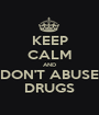 KEEP CALM AND DON'T ABUSE DRUGS - Personalised Poster A1 size
