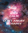 KEEP CALM AND DON'T ANGRY BE HAPPY - Personalised Poster A1 size