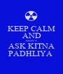 KEEP CALM AND DON'T ASK KITNA PADHLIYA  - Personalised Poster A1 size
