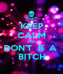 KEEP CALM AND DON'T  B  A  BITCH - Personalised Poster A1 size