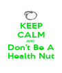 KEEP CALM AND  Don't Be A Health Nut - Personalised Poster A1 size