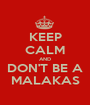 KEEP CALM AND DON'T BE A MALAKAS - Personalised Poster A1 size