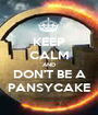 KEEP CALM AND DON'T BE A PANSYCAKE - Personalised Poster A1 size