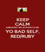 KEEP CALM AND DON'T BE AFRAID TO BE YO BAD SELF, RED/RUBY - Personalised Poster A1 size