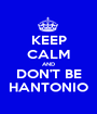 KEEP CALM AND DON'T BE HANTONIO - Personalised Poster A1 size
