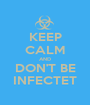 KEEP CALM AND DON'T BE INFECTET - Personalised Poster A1 size