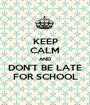 KEEP CALM AND DON'T BE LATE FOR SCHOOL - Personalised Poster A1 size