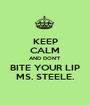 KEEP CALM AND DON'T BITE YOUR LIP MS. STEELE. - Personalised Poster A1 size