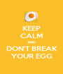 KEEP CALM AND DON'T BREAK YOUR EGG - Personalised Poster A1 size