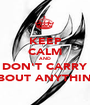KEEP CALM AND DON'T CARRY ABOUT ANYTHING - Personalised Poster A1 size