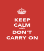 KEEP CALM AND DON'T CARRY ON - Personalised Poster A1 size