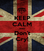 KEEP CALM AND Don't Cry! - Personalised Poster A1 size