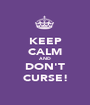 KEEP CALM AND DON'T CURSE! - Personalised Poster A1 size