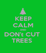 KEEP CALM AND DON't CUT  TREES  - Personalised Poster A1 size