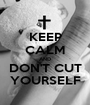 KEEP CALM AND DON'T CUT YOURSELF - Personalised Poster A1 size