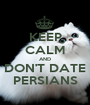 KEEP CALM AND DON'T DATE PERSIANS - Personalised Poster A1 size