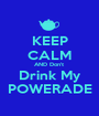 KEEP CALM AND Don't  Drink My POWERADE - Personalised Poster A1 size