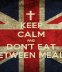 KEEP CALM AND DON'T EAT BETWEEN MEALS - Personalised Poster A1 size