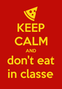 KEEP CALM AND don't eat in classe - Personalised Poster A1 size