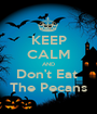 KEEP CALM AND Don't Eat  The Pecans - Personalised Poster A1 size