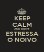 KEEP CALM AND DON'T ESTRESSA O NOIVO - Personalised Poster A1 size