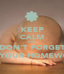 KEEP CALM AND DON'T FORGET DO YOUR HOMEWORK - Personalised Poster A1 size