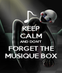 KEEP CALM AND DON'T FORGET THE MUSIQUE BOX - Personalised Poster A1 size