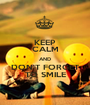 KEEP CALM AND DON'T FORGET TO SMILE - Personalised Poster A1 size