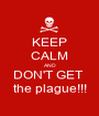 KEEP CALM AND DON'T GET  the plague!!! - Personalised Poster A1 size