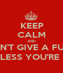 KEEP CALM AND DON'T GIVE A FUCK (UNLESS YOU'RE LIN) - Personalised Poster A1 size